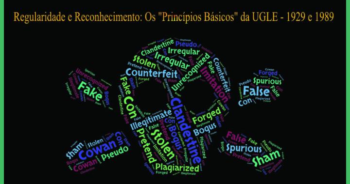"""REGULARIDADE E RECONHECIMENTO: OS """"PRINCÍPIOS BÁSICOS"""" DA UGLE – 1929 E 1989"""
