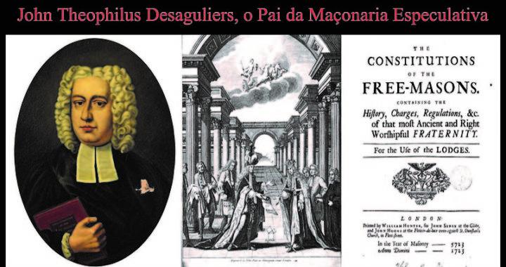 John Theophilus Desaguliers, o Pai da Maçonaria Especulativa
